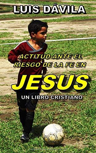 ACTITUD ANTE EL RIESGO DE LA FE EN JESUS par Luis Dávila