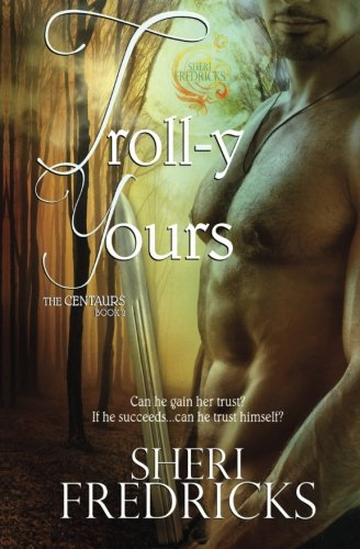 Preisvergleich Produktbild Troll-y Yours: Book Two ~ The Centaurs Series