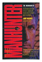 The Manhunter: The Astounding True Story of the U.S. Marshal Who Tracked Down the World's Most Evil Criminals by John Pascucci (1996-08-01)