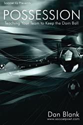 Soccer iQ Presents... POSSESSION: Teaching Your Team to Keep the Darn Ball by Dan Blank (2015-04-10)