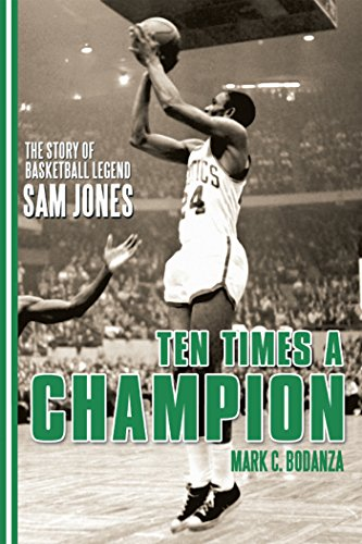 Ten Times a Champion: The Story of Basketball Legend Sam Jones (English Edition) por Mark C. Bodanza