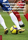Homosexualität im deutschen Profifußball: Schwulenfreie Zone Fußballplatz? (Wissenschaftliche Beiträge aus dem Tectum-Verlag)
