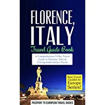 Florence Travel Guide: Florence and Tuscany, Italy: Travel Guide Book—A Comprehensive 5-Day Travel Guide to Florence + Tuscany, Italy & Unforgettable Italian ... to Europe Series Book 3) (English Edition)