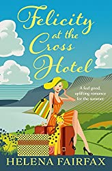 Felicity at the Cross Hotel: The perfect feel good romance for lovers of happy endings