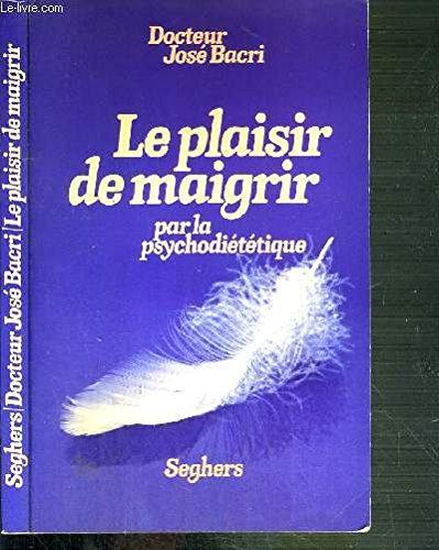 LE PLAISIR DE MAIGRIR PAR LA SPYCHODIETETIQUE