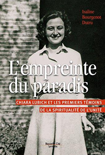 L'empreinte du paradis: Chiara Lubich et les premiers témoins de la spiritualité de l'unité par Isaline Bourgenot Dutru