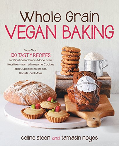 whole-grain-vegan-baking-more-than-100-tasty-recipes-for-plant-based-treats-made-even-healthier-from