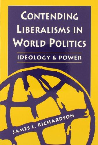 Contending Liberalisms in World Politics: Ideology and Power por James L. Richardson