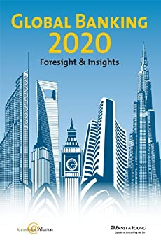 Global Banking 2020: Foresight & Insights (Enhanced Version) de [Knowledge@Wharton, Ernst & Young]