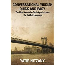 Conversational Yiddish Quick and Easy: The Most Innovative Technique to Learn the Yiddish Language (English Edition)