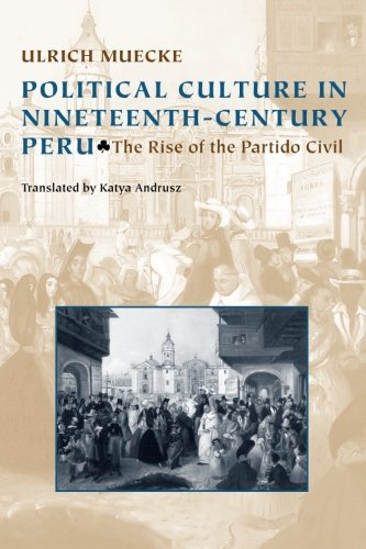 Political Culture in Nineteenth-Century Peru: The Rise of the Partido Civil (Pitt Latin American) por Ulrich Muecke