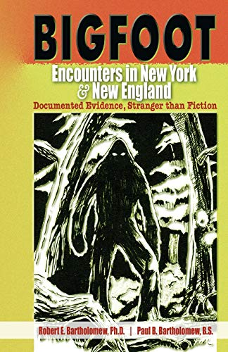 Bigfoot Encounters in New York & New England: Documented Evidence, Stranger than Fiction (Bigfoot In York New)