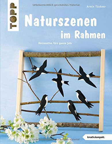 Holzlatten-rahmen (Naturszenen im Rahmen (kreativ.kompakt.): Holzmotive fürs ganze Jahr)