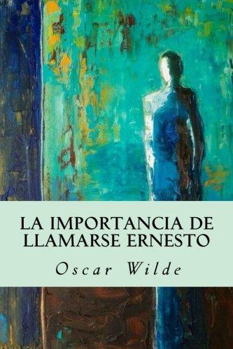 La importancia de llamarse Ernesto por Oscar Wilde