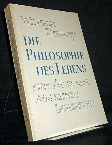Die Philosophie des Lebens. [Von Wilhelm Dilthey]. Aus seinen Schriften ausgewählt von Herman Nohl. Mit einem Vorwort von Otto Friedrich Bollnow.