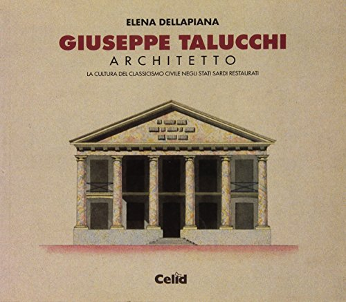 Giuseppe Talucchi architetto. La cultura del classicismo civile negli Stati sardi restaurati