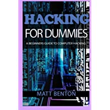 Computer Hacking: A beginners guide to computer hacking (hacking, how to hack, hacking exposed, hacking system, hacking for dummies, hacking guide. Essentials, Computer Bugs, internet skills)