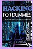 Computer Hacking: A beginners guide to computer hacking (hacking, how to hack, hacking exposed, hacking system, hacking for dummies, hacking guide, ... Essentials, Computer Bugs, internet skills)