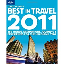 Lonely Planet's Best in Travel 2011 1st Ed.: 850 Trends, Destinations, Journeys and Experiences for the Upcoming Year by Lonely Planet (October 01,2010)