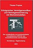 Erfolgreicher Vermögensaufbau und Vermögenssicherung mit Wohnimmobilien: Der verständliche und praxisorientierte