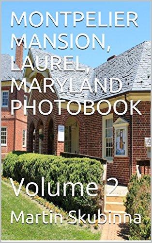 MONTPELIER MANSION, LAUREL, MARYLAND PHOTOBOOK: Volume 2 (English Edition) por Martin Skubinna