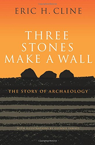 three-stones-make-a-wall-the-story-of-archaeology