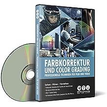 Farbkorrektur und Color-Grading - Professionelle Techniken für Film und Video