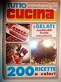 eBook Gratis da Scaricare Tutto Cucina Enciclopedia di Cucina Popolare I GELATI SEMIFREDDI FRUTTA MACEDONIE 200 Ricette a colori Anno II n 16 (PDF,EPUB,MOBI) Online Italiano