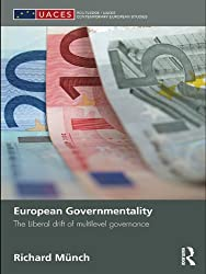 European Governmentality: The Liberal Drift of Multilevel Governance (Routledge/UACES Contemporary European Studies)