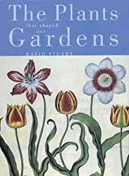The Plants That Shaped Our Gardens by David Stuart (2004-08-01)