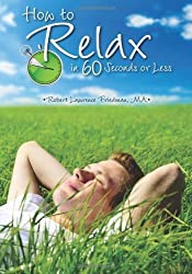 How to Relax in 60 Seconds or Less by Robert Lawrence Friedman (2010-07-14)