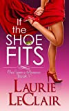 If The Shoe Fits (Once Upon A Romance : Book 1) by Laurie LeClair