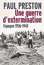 Une guerre d'extermination, Espagne, 1936-1945 de Preston Paul