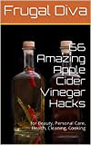 66 Amazing Apple Cider Vinegar Hacks: for Beauty, Personal Care, Health, Cleaning, Cooking