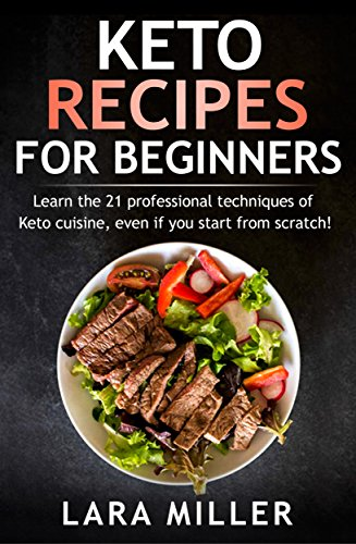 KETO RECIPES FOR BEGINNERS: Learn the 21 professional techniques of Keto cuisine, even if you start from scratch! Prepare the most tasty and healthy recipes, ... if you are a beginner NOW! (English Edition)