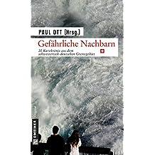 Gefährliche Nachbarn: CH - 20 Kurzkrimis aus dem schweizerisch-deutschen Grenzgebiet (Kriminalromane im GMEINER-Verlag)