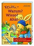 Felix - Warum? Wieso? Aha!: Fragen & Antworten für alle, die es wissen wollen (Bilder- und Vorlesebücher) - Annette Langen
