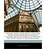 download ebook antique gems: their origin, uses, and value as interpreters of ancient history; and as illustrative of ancient art: with hints to gem collectors (paperback) - common pdf epub
