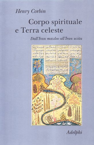 Corpo spirituale e Terra celeste. Dall'Iran mazdeo all'Iran sciita