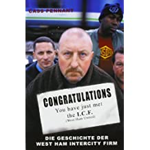 Congratulations You Have Just Met The ICF: Die Geschichte der West Ham InterCity Firm