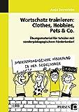 Wortschatz trainieren: Clothes, Hobbies, Pets & Co: Übungsmaterial für Schüler mit sonderpädagogischem Förderbedarf (1. bis 4. Klasse) (Sonderpäd. Förderung in der Regelschule)