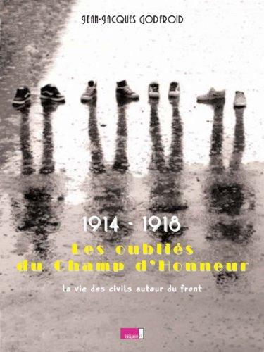 1914-1918, les oubliés du champ d'honneur : la vie des civils autour du front