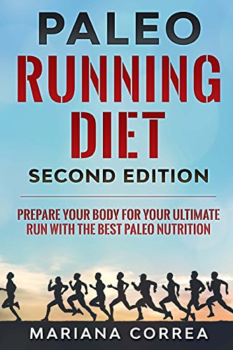 PALEO RUNNING DIET SECOND EDiTION: PREPARE YOUR BODY FOR YOUR ULTIMATE RUN WiTH THE BEST PALEO NUTRITION por Mariana Correa