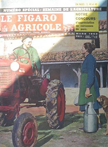 FIGARO AGRICOLE [No 124] du 01/03/1962 Numéro spécial:semaine de l'agriculture. Notre concours d'appréciation de carcasses de porc