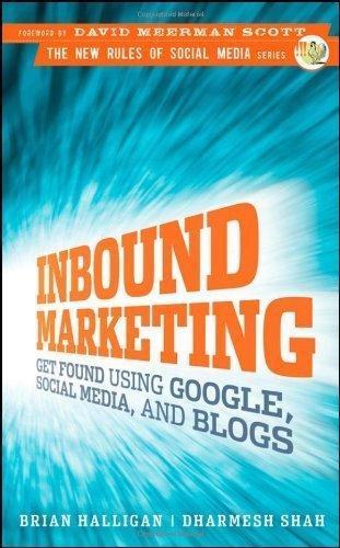 Inbound Marketing: Get Found Using Google, Social Media, and Blogs by Halligan, Brian, Shah, Dharmesh (2009) Hardcover