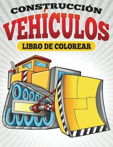 Construccion Vehiculos Libro De Colorear: Libros de colorear para niños (Libros De Construccion Para Ninos)