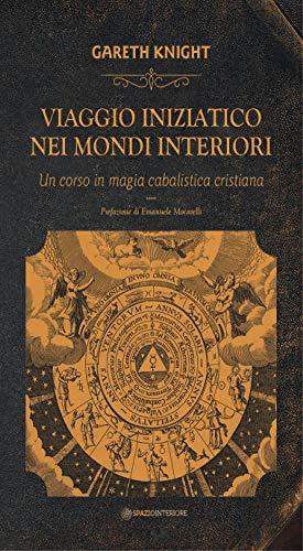 Viaggio iniziatico dei mondi interiori: Un corso in magia cabalistica cristiana (Nonordinari Vol. 28)