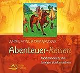 Abenteuer-Reisen: Meditationen, die Jungen stark machen - Jennie Appel, Dirk Grosser