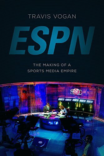 espn-the-making-of-a-sports-media-empire-by-travis-vogan-2015-10-01