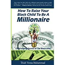 How To Raise Your Black Child To Be A Millionaire: Child-rearing Secrets of the Black Elite (English Edition)